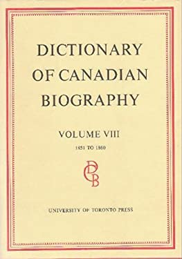 Dictionary of Canadian Biography / Dictionaire Biographique Du Canada: Volume VIII, 1851 - 1860 9780802034229
