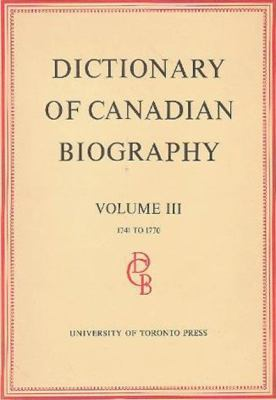 Dictionary of Canadian Biography / Dictionaire Biographique Du Canada: Volume III, 1741 -1770 9780802033147