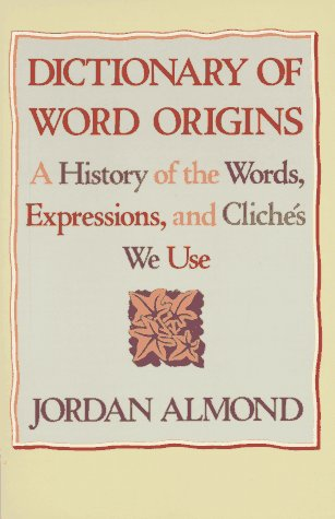 Dictionary of Word Origins: A History of the Words, Expressions and Cliches We Use 9780806517131