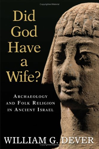 Did God Have a Wife?: Archaeology and Folk Religion in Ancient Israel 9780802828521