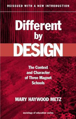 Different by Design: The Context and Character of Three Magnet Schools 9780807743447