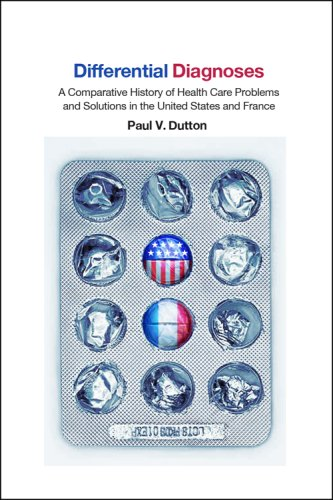 Differential Diagnoses: A Comparative History of Health Care Problems and Solutions in the United States and France 9780801445125