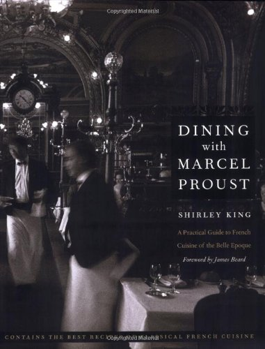 Dining with Marcel Proust: A Practical Guide to French Cuisine of the Belle Epoque 9780803278264