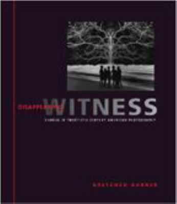 Disappearing Witness: Change in Twentieth-Century American Photography 9780801871672