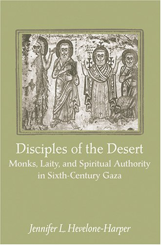 Disciples of the Desert: Monks, Laity, and Spiritual Authority in Sixth-Century Gaza 9780801881107