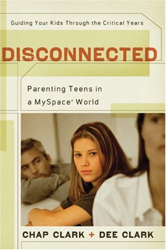 Disconnected: Parenting Teens in a MySpace World 9780801066283