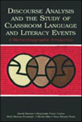 Discourse Analysis and the Study of Classroom Language and Literacy Events: A Microethnographic Perspective 9780805853209