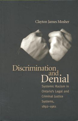 Discrimination and Denial: Systemic Racism in Ontario's Legal and Criminal Justice System, 1892-1961 9780802071491