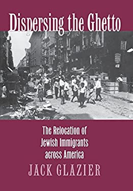 Dispersing the Ghetto: The Relocation of Jewish Immigrants Across America 9780801435225