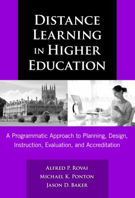 Distance Learning in Higher Education: A Programmatic Approach to Planning, Design, Instruction, Evaluation, and Accreditation 9780807748787