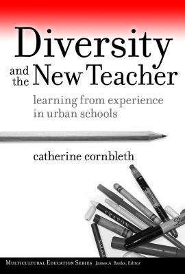 Diversity and the New Teacher: Learning from Experience in Urban Schools 9780807748978