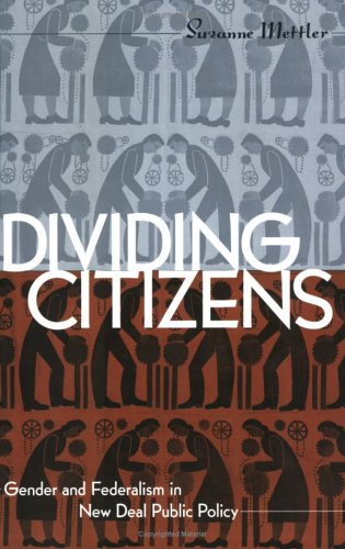Divided Citizens: Gender and Federalism in New Deal Public Policy 9780801485466