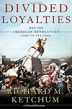Divided Loyalities: How the American Revolution Came to New York 9780805061192