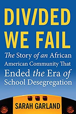 Divided We Fail: The Story of an African American Community That Ended the Era of School Desegregation 9780807001776