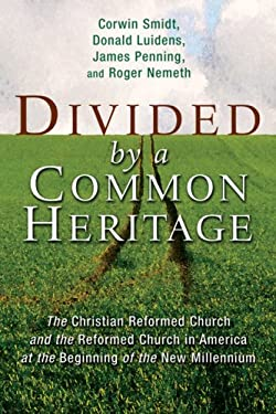 Divided by a Common Heritage: The Christian Reformed Church and the Reformed Church in America at the Beginning of the New Millennium 9780802803856