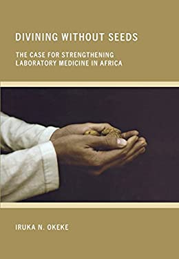 Divining Without Seeds: The Case for Strengthening Laboratory Medicine in Africa 9780801449413