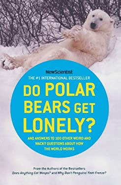 Do Polar Bears Get Lonely?: And Answers to 100 Other Weird and Wacky Questions about How the World Works 9780805089882