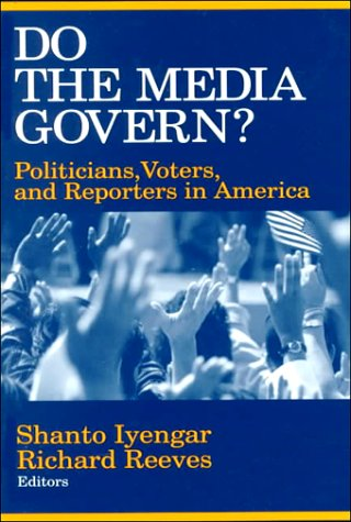 Do the Media Govern?: Politicians, Voters, and Reporters in America 9780803956063