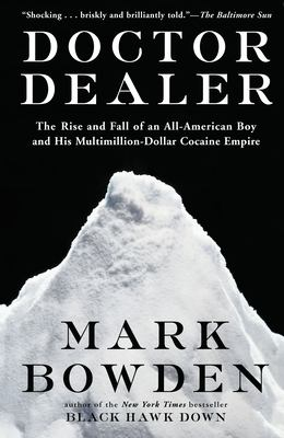 Doctor Dealer: The Rise and Fall of an All-American Boy and His Multimillion-Dollar Cocaine Empire 9780802137579