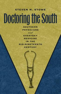 Doctoring the South: Southern Physicians and Everyday Medicine in the Mid-Nineteenth Century 9780807828854