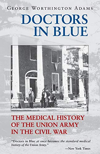 Doctors in Blue: The Medical History of the Union Army in the Civil War 9780807121054