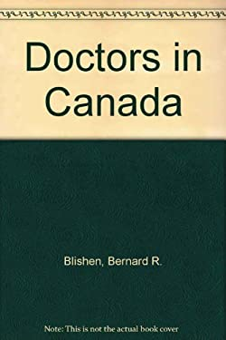 Doctors in Canada: The Changing World of Medical Practice 9780802068668
