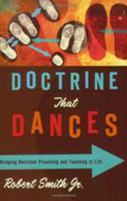Doctrine That Dances: Bringing Doctrinal Preaching and Teaching to Life 9780805446845