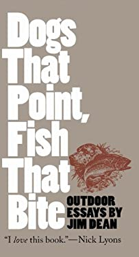 Dogs That Point, Fish That Bite: Outdoor Essays 9780807822340