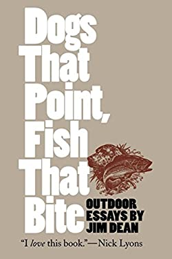 Dogs That Point, Fish That Bite: Outdoor Essays 9780807848647
