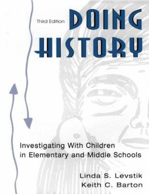 Doing History: Investigating with Children in Elementary and Middle Schools 9780805850727