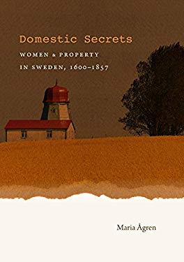 Domestic Secrets: Women and Property in Sweden, 1600-1857 9780807833209