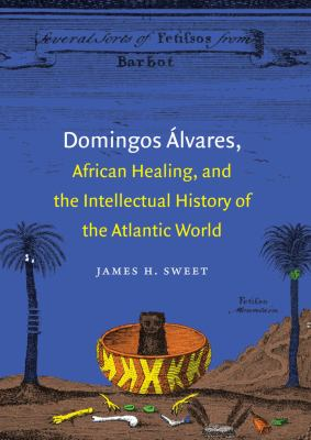 Domingos Alvares, African Healing, and the Intellectual History of the Atlantic World 9780807834497