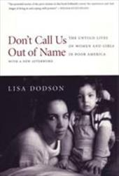 Don't Call Us Out of Name: The Untold Lives of Women and Girls in Poor America 3328124