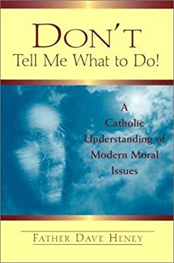 Don't Tell Me What to Do!: A Catholic Understanding of Modern Moral Issues 9780809140749