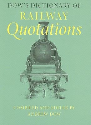 Dow's Dictionary of Railway Quotations 9780801892721