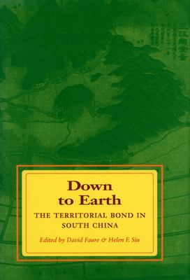 Down to Earth: The Territorial Bond in South China 9780804724357
