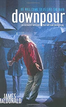 Downpour: He Will Come to Us Like the Rain 9780805441994