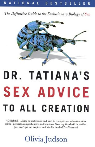 Dr. Tatiana's Sex Advice to All Creation: The Definitive Guide to the Evolutionary Biology of Sex 9780805063325