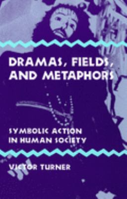 Dramas, Fields, and Metaphors: Symbolic Action in Human Society 9780801491511