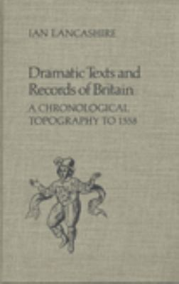 Dramatic Texts and Records of Britain: A Chronological Topography 9780802055927