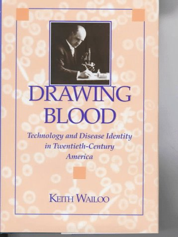 Drawing Blood: Technology and Disease Identity in Twentieth-Century America 9780801854743