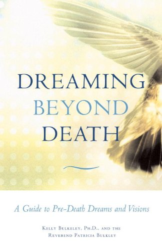 Dreaming Beyond Death: A Guide to Pre-Death Dreams and Visions 9780807077153