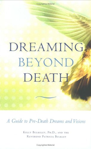 Dreaming Beyond Death: A Guide to Pre-Death Dreams and Visions 9780807077207