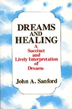 Dreams and Healing: A Succinct and Lively Interpretation of Dreams 9780809121298
