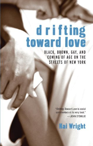 Drifting Toward Love: Black, Brown, Gay, and Coming of Age on the Streets of New York 9780807079690