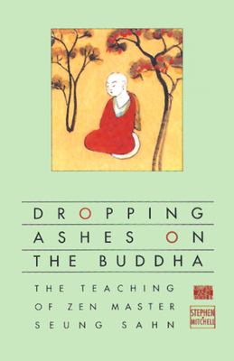 Dropping Ashes on the Buddha: The Teachings of Zen Master Seung Sahn 9780802130525