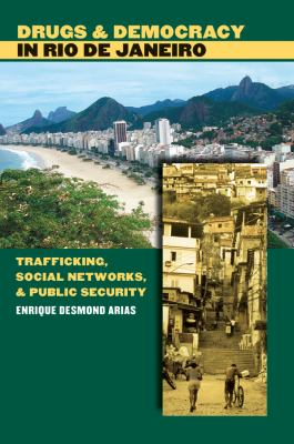 Drugs and Democracy in Rio de Janeiro: Trafficking, Social Networks, and Public Security 9780807830604