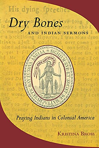 Dry Bones and Indian Sermons: Praying Indians in Colonial America 9780801489389