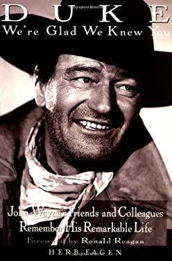 Duke: We're Glad We Knew You: John Wayne's Friends and Colleagues Remember His Remarkablelife 9780806520568