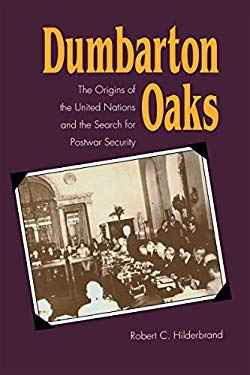 Dumbarton Oaks: The Origins of the United Nations and the Search for Postwar Security 9780807818947